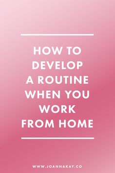 How to Develop a Routine When You Work From Home. This post contains my top tips to break your work-from-home rut and develop a routine for a productive work-life balance.