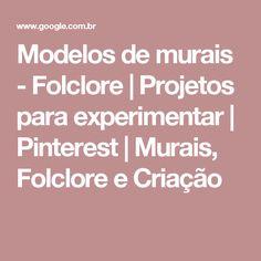 Modelos de murais - Folclore | Projetos para experimentar | Pinterest | Murais, Folclore e Criação