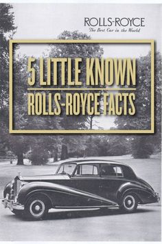 5 Little Known Rolls-Royce Facts. When you're rich & famous this little tit bits could come in handy.