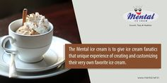 The Mental ice cream is to give ice cream fanatics that unique experience of creating and customizing their very own favorite ice cream.