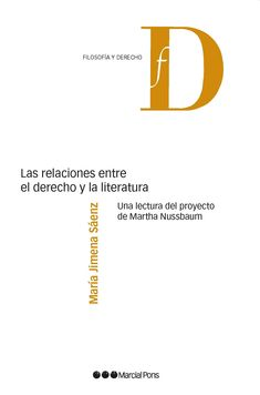 Las relaciones entre el derecho y la literatura : una lectura del proyecto de Martha Nussbaum / María Jimena Sáenz Marcial Pons, 2021 Martial, Law, Relationships, Literatura, Reading