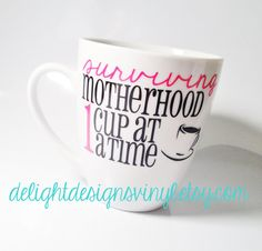 Coffee Mug - Surviving Motherhood 1 Cup at a Time by #delightdesignsvinyl on #Etsy and www.facebook.com/delightdesignsvinyl