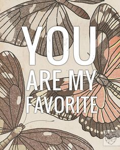 You Are My Favorite by vol25 on Etsy, $24.00 I need to use these words for a gift for my sister