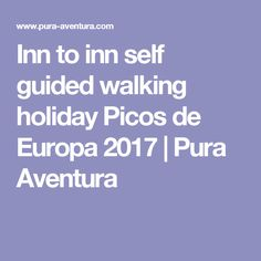 Inn to inn self guided walking holiday Picos de Europa 2017 Walking Holiday, Self