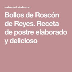Bollos de Roscón de Reyes. Receta de postre elaborado y delicioso