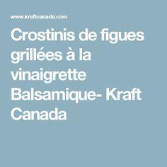 Crostinis de figues grillées à la vinaigrette Balsamique- Kraft Canada