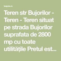 Teren str Bujorilor - Teren - Teren situat pe strada Bujorilor suprafata de 2800 mp cu toate utilitățile Pretul este negociabil - Anunturi gratuite - fara cont / inregistrare -Teajuta.ro
