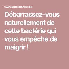 Débarrassez–vous naturellement de cette bactérie qui vous empêche de maigrir !