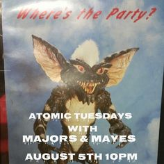 Atomic Tuesdays tonight will turn you into a little gremlin! At 10, no cover!