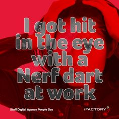 """I got hit in the eye with a Nerf dart at work. Nerf Darts, Web Design, Ads, Sayings, Digital, People, Life, Design Web, Lyrics"