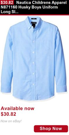 Boys uniforms: Nautica Childrens Apparel N871160 Husky Boys Uniform Long Sleeve Oxford BUY IT NOW ONLY: $30.82