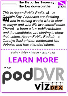 #UNCAT #PODCAST      The Reporter Two-way: The low down on the Aspen City Council race    READ:  https://podDVR.COM/?c=71061d3c-0b60-ef4c-c9be-b39f142f825d
