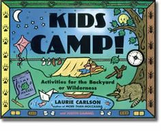 Kids Camp! : Activities for the Backyard or Wilderness by Laurie Carlson, Judith Dammel. Summer activity books for kids.