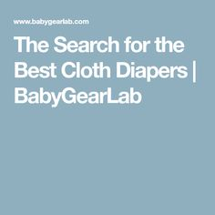 The Search for the Best Cloth Diapers | BabyGearLab