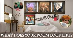 Your room is your private space. And we put up the things we love. Your room looks awesome and full of love. Share it with the world the show them your crib.