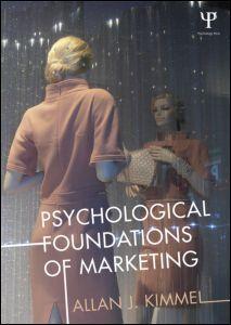Psychological Foundations of Marketing / Allan J. Kimmel. Toledo campus. Call number: HF 5415 .K521 2013.
