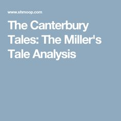 """a literary analysis of the millers tale In geoffrey chaucer (1345-1400) """"the millers tale"""", chaucer's poetic yet frivolous language describes a society heavily influenced by the catholic church the social convention in the late."""