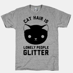 """Show that you don't need friends when you have cats with this design featuring an illustration of a cat and the phrase """"Cat hair is lonely people glitter."""""""