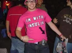 I'm with Insulin | type 1 diabetes humor  I'm getting this for Rick for Christmas, IN PINK
