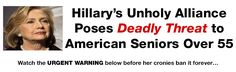 Hillary's unholy alliance poses deadly threat to American seniors over 55...