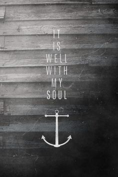 """There's a peace I've come to know,  Though my heart and flesh may fail,  There's an anchor for my soul,  I can say, it is well!"" :)    song ""I Will Rise"""