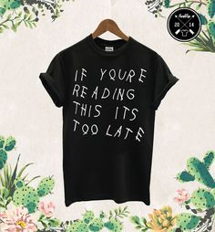 If YouRe Reading This Its Too Late T Shirt Drake You Are It Is Pray New Concert 2017 Summer Funny T-Shirts Five Colors #Affiliate