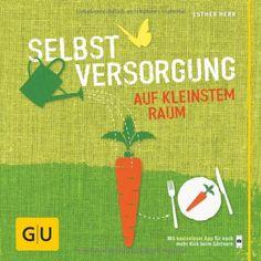 Selbstversorgung auf kleinstem Raum (GU Garten Extra): Amazon.de: Esther Herr: Bücher