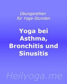 Übungsreihen für Yoga-Stunden: Yoga bei Asthma, Bronchitis und Sinusitis Pranayama, Asthma, Atem Meditation, Chakra Yoga, Bronchitis, Stress, Qigong, Lunges, Pilates