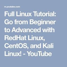 Full Linux Tutorial: Go from Beginner to Advanced with RedHat Linux, CentOS, and Kali Linux! - YouTube