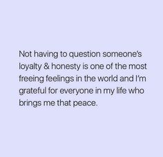 Im Grateful, For Everyone, Honesty, Just Me, Loyalty, Life Quotes, Peace, Math Equations, Feelings