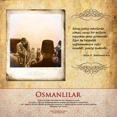 Savaş yalnız sınırlarda olmaz, savaş bir milletin topyekün ateşe girmesidir. Eğer bu bütünlük sağlanmamışsa zafer tesadüfi, yenilgi kaderdir. - Sultan II. Abdülhamid Han