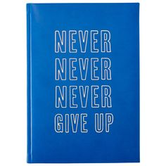 Never give up - Motivational notebooks that will inspire you // The PumpUp Blog