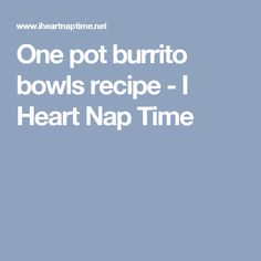 One pot burrito bowls recipe - I Heart Nap Time