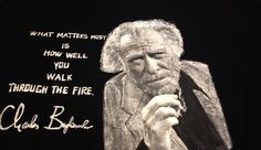 "Charles Bukowski (Henry Charles ""Hank"" Bukowski Jr, or simply ""Karl"") , the great german-american writer. I chose this Bukowski's quote, to be painted on relief with his image on one of my literary t-"