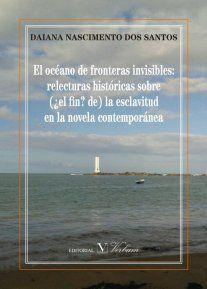 Daiana Nascimento Dos Santos ha publicado su tesis doctoral en la que propone una comparación de cuatro novelas de Latinoamérica y de África (El reino de este mundo (1949), del cubano Alejo Carpent…