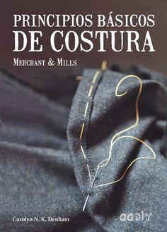 """""""PRINCIPIOS BÁSICOS DE COSTURA: MERCHANT & MILLS"""" de Carolyn N. K. Denham"""