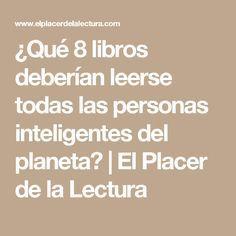 ¿Qué 8 libros deberían leerse todas las personas inteligentes del planeta? | El Placer de la Lectura
