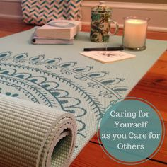 "Caring for Yourself as you Care for Others    ""We all have our tough seasons or days and some are tougher than others. While taking care of your self may seem like a luxury, the reality is it is a necessity."""