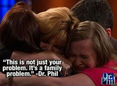 Family problem Dr Phil Family, Family Problems, Family First, Out Loud, Live, Quotes, Quotations, Quote, Shut Up Quotes