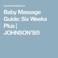 Baby Massage Guide: Six Weeks Plus | JOHNSON'S®