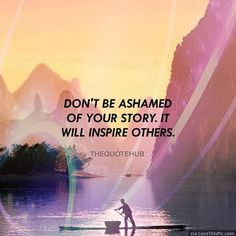 Dont Be Ashamed Of Your Story It Will Inspire Others life quotes quotes positive quotes quote life quote inspiring instagram quotes