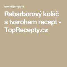 Rebarborový koláč s tvarohem recept - TopRecepty.cz