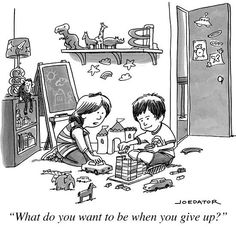Don´t teach children that they can be anything. Help them find out what they like and build on that.