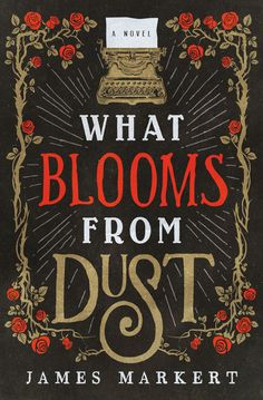 James Markert - What Blooms from Dust / https://www.goodreads.com/book/show/36576181-what-blooms-from-dust?ac=1&from_search=true