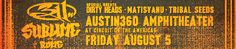 Fri 08/05  Austin360 Amphitheater at Circuit of The Americas  311 and Sublime with Rome with special guests Dirty Heads / Matisyahu / Tribal Seeds