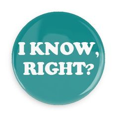 Funny Buttons - Custom Buttons - Promotional Badges - Random Funny Pins - Wacky Buttons - I know, right?