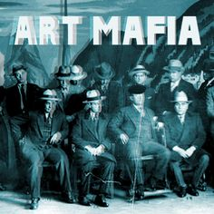 Art Mafia http://sensanostra.com/art-mafia/