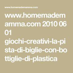 www.homemademamma.com 2010 06 01 giochi-creativi-la-pista-di-biglie-con-bottiglie-di-plastica