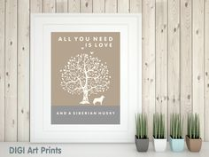 Siberian Husky Art Print, All You Need Is Love And A Siberian Husky, Tree, Modern Wall Decor, quote, husky lover gift by DIGIArtPrints on Etsy