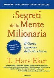 I SEGRETI DELLA MENTE MILIONARIA Il gioco interiore della ricchezza di T. Harv Eker In questo libro, che ha la forza di cambiarti la vita, scoprirai come identificare e rivedere il tuo modello di denaro per aumentare drasticamente il tuo reddito ed accumulare ricchezza. Imparerai come l'infanzia e la classe sociale di appartenenza influenzino in modo differente il tuo modo di approciarti alla ricchezza. Attraverso regole ben precise e consolidate, che riguardano la gestione della mente…